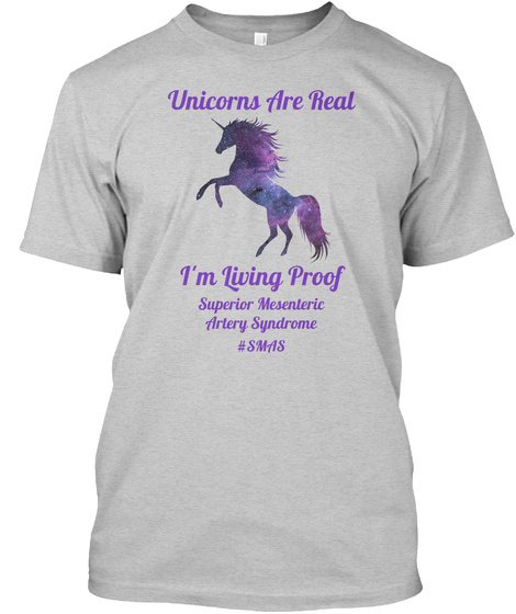 Unicorns Are Real I'm Living Proof Superior Mesenteric Artery Syndrome #Smas Light Steel T-Shirt Front