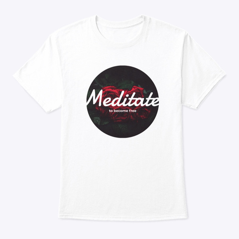 Meditate To Become Free White T-Shirt Front