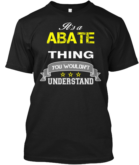 Abate It's Thing You Wouldn't Understand !!   T Shirt, Hoodie, Hoodies, Year, Birthday Black T-Shirt Front