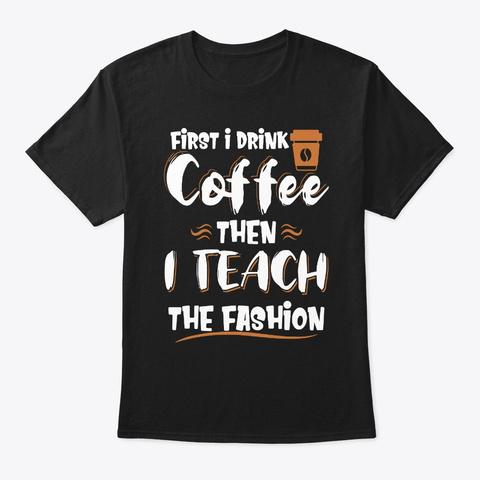 I Drink Coffee & I Teach Fashion Black T-Shirt Front