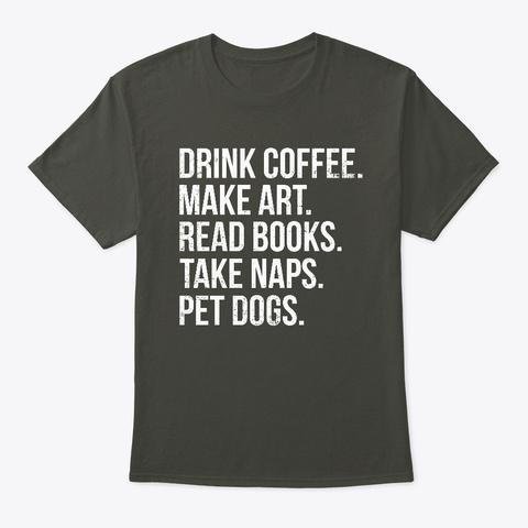 Coffee Art Book Naps Dog Funny Coffee Smoke Gray T-Shirt Front