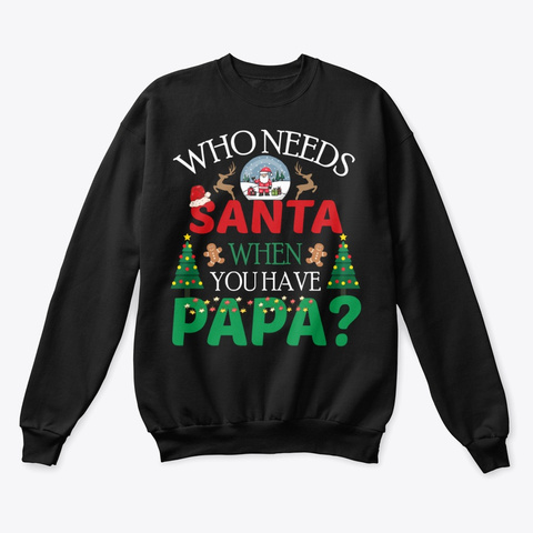Who Needs Santa When You Have Papa Black T-Shirt Front