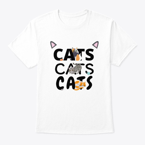 Cats Cats Cats Kitten Kitty Cat Pet White T-Shirt Front