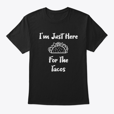 I'm Just Here For The Tacos Design Black T-Shirt Front