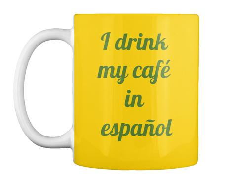 I Drink  My Café  In  Español Lemon Yellow Mug Front