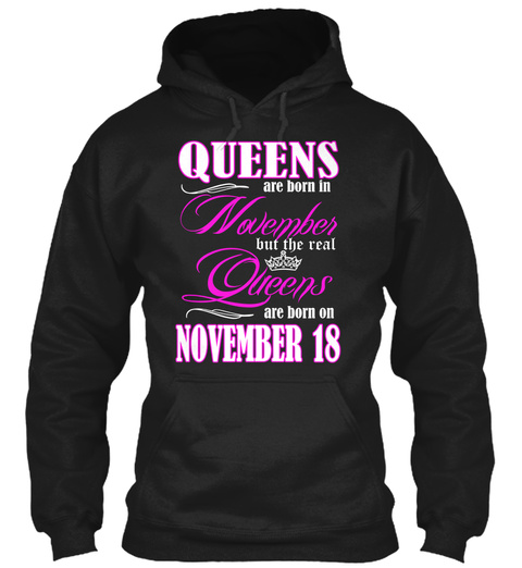 Queens Are Born In November But The Real Queens Are Born On November 18 Black T-Shirt Front