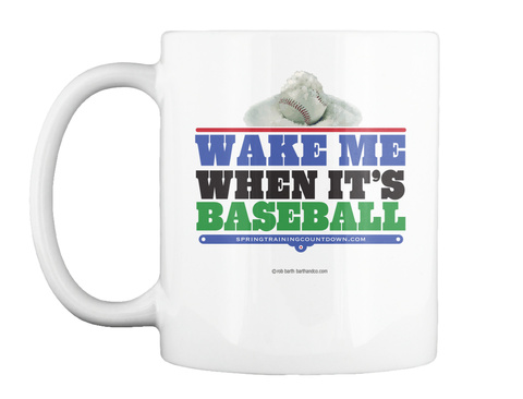 Wake Me When It's Baseball Springtrainingcountdown.Com White Mug Front