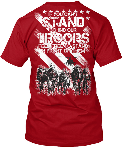 If You Can't Stand Behind Our Troops Feel Free To Stand In Front Of Them Deep Red T-Shirt Back
