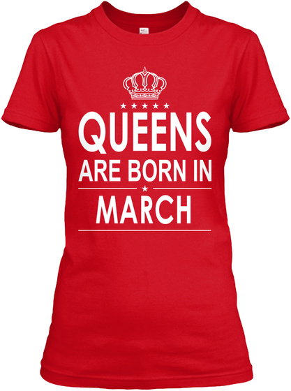 Queen Are Born In March Red T-Shirt Front