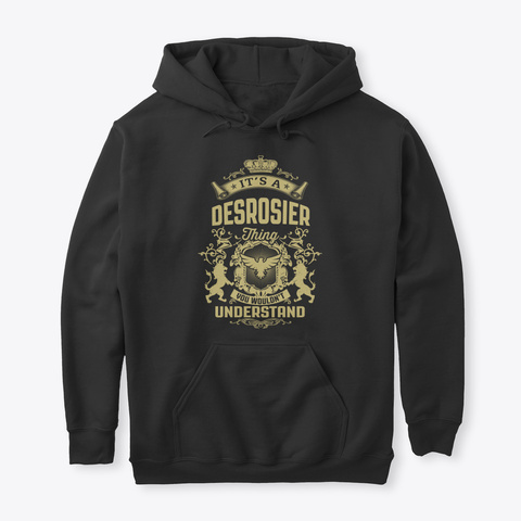 It's A Desrosier Thing Black T-Shirt Front
