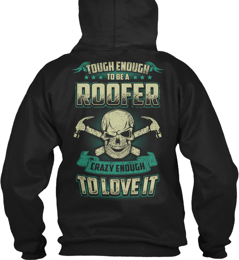 Tough Enough To Be A Roofer Crazy Enough To Love It Black T-Shirt Back