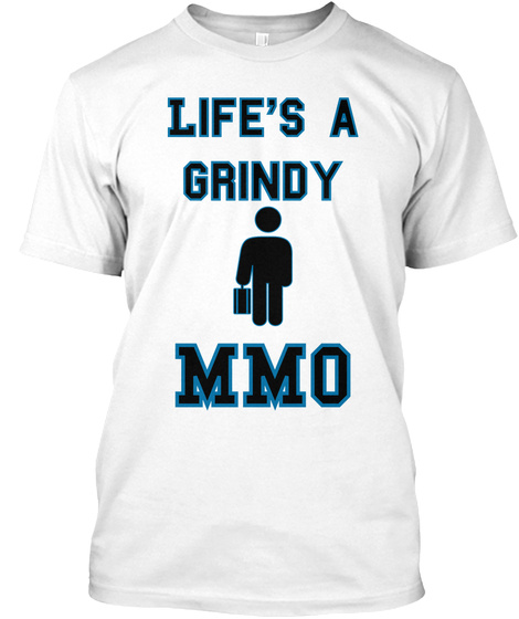 Life's A Grindy Mmo White T-Shirt Front