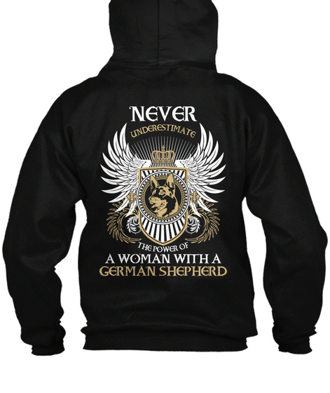 Never Underestimate The Power Of A Woman With A German Shephard Black T-Shirt Back
