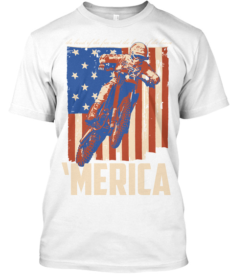 Merica The Land Of The Free And House Of The Brave  White T-Shirt Front