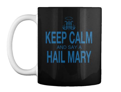 Keep Calm And Say A Hail Mary Black Mug Front