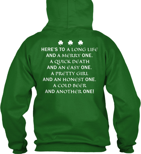 Saint Patricks Day Here's To A Long Life And A Merry One. A Quick Death And An Easy One. A Cold Beer And Another One! Irish Green T-Shirt Back