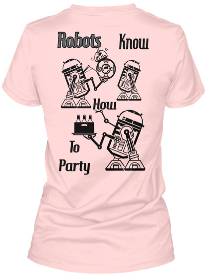 Robots Know How To Party Light Pink T-Shirt Back