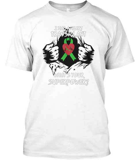 I Had A Heart Transplant What's Your Super Power? White T-Shirt Front