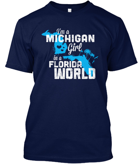 I'm A Michigan Girl In A Florida World Navy T-Shirt Front