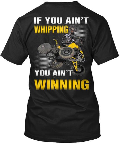 If You Ain't Whipping You Ain't Winning Black T-Shirt Back