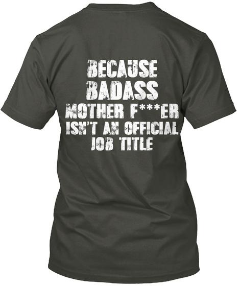 Because Badass Motherfucker Isn't An Official Job Title Smoke Gray T-Shirt Back