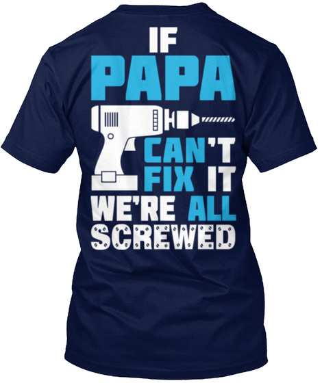 If Papa Can T Fix It We Re All Screwed Navy T-Shirt Back