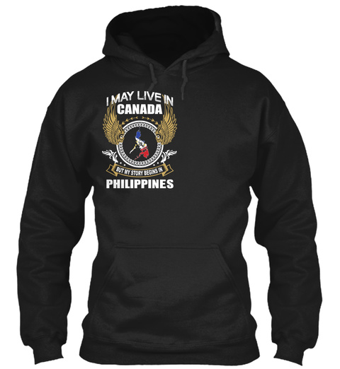 I May Live In Canada But My Story Begins In Philippines Black T-Shirt Front