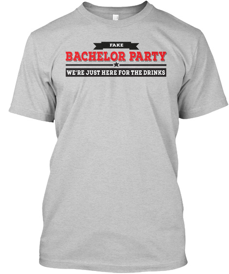 Fake Bachelor Party We're Just Here For The Drinks Light Steel T-Shirt Front