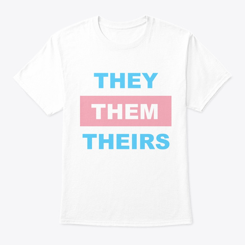 They/Them/Theirs White T-Shirt Front