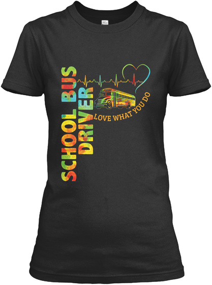 School Bus Driver Love That You Do Black T-Shirt Front