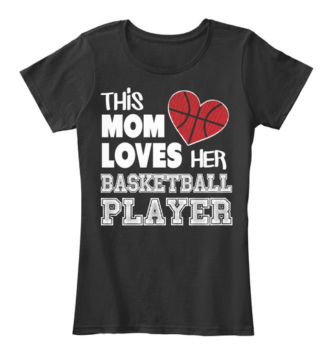 This Mom Loves Her Basketball Player  Black Women's T-Shirt Front