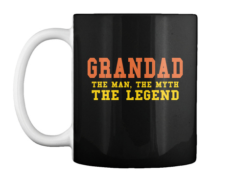 Grandad The Man The Myth The Legend Black Mug Front