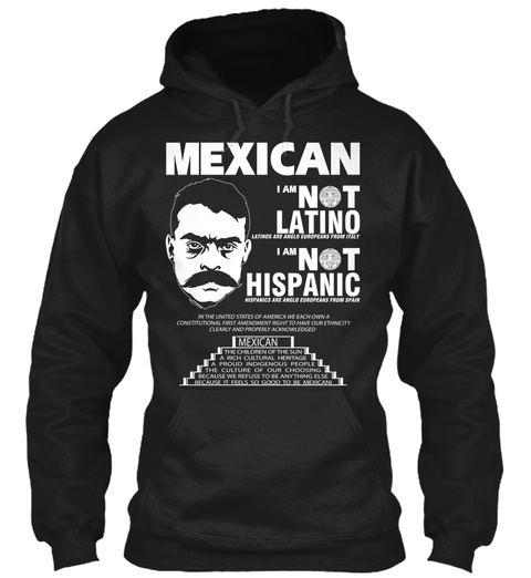 Mexican I Am Not Latino I Am Not Hispanic  Black T-Shirt Front