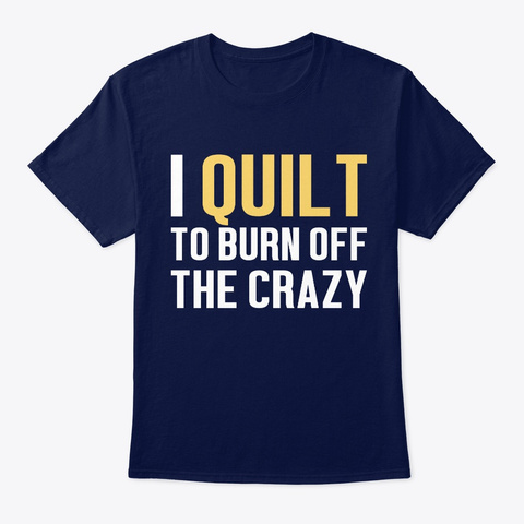 Quilt Funny Gift   Burn Off The Crazy Navy T-Shirt Front