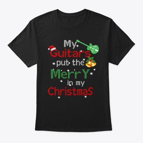 My Guitars Put The Merry Christmas Shirt Black T-Shirt Front