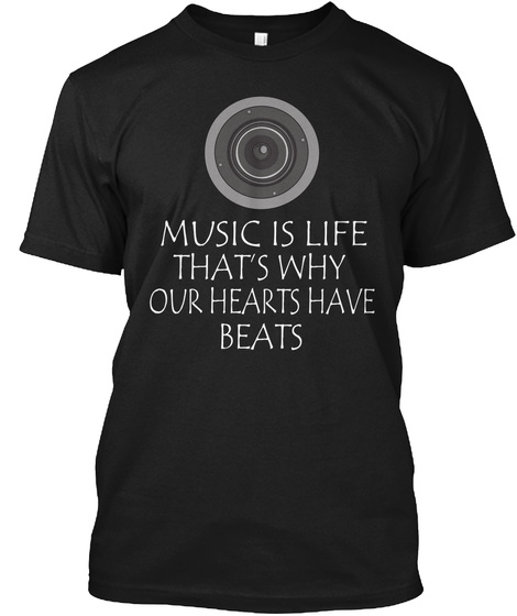 Music Is Life That's Why Our Hearts Have Beats Black T-Shirt Front