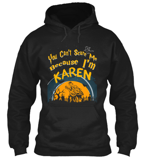 You Can't Scare Me Because I'm Karen Black T-Shirt Front