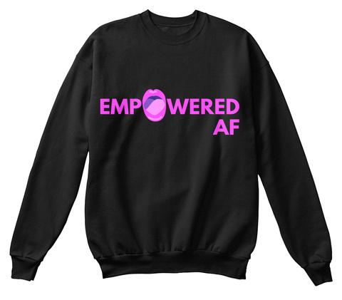 Empowered Af Black Sweatshirt Front