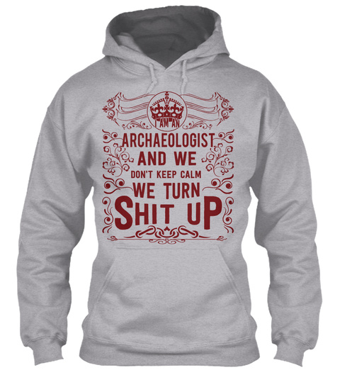 Archaeologist And We Don't Keep Calm We Turn Shit Up Sport Grey T-Shirt Front
