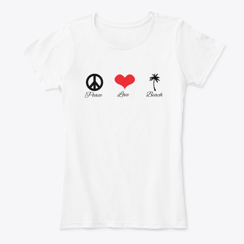 Peace, Love And The Beach White T-Shirt Front