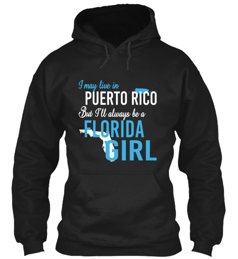 I May Live In Puerto Rico But Always Be A Florida Girl  Black T-Shirt Front
