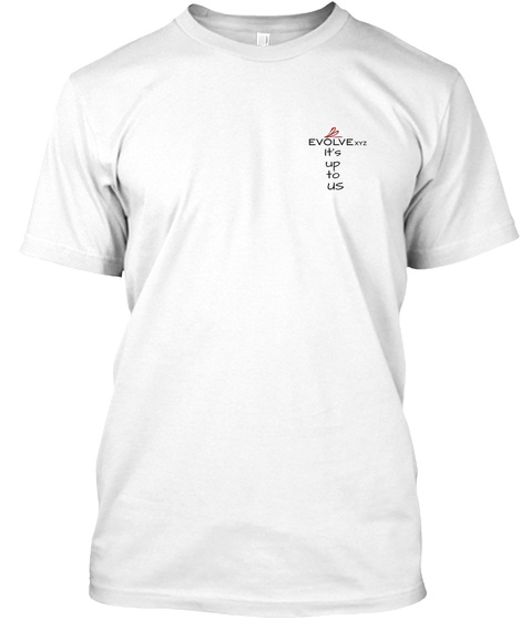 Evolvexyz It's Up To Us White T-Shirt Front