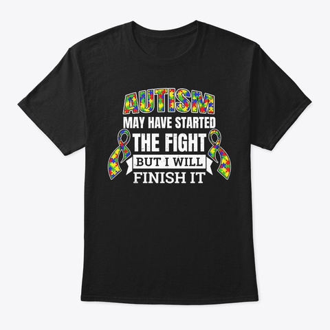 Autism Awareness Gift Started The Fight Black T-Shirt Front