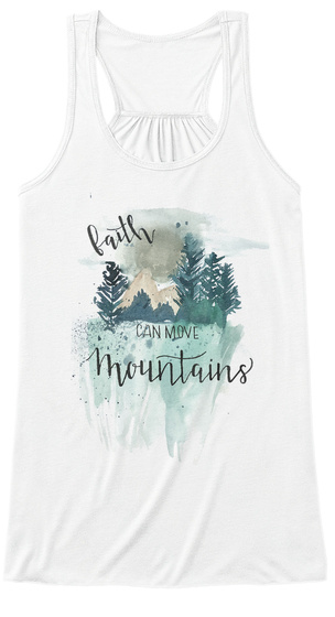 Faith Can Move Mountains Watercolor Tank White T-Shirt Front