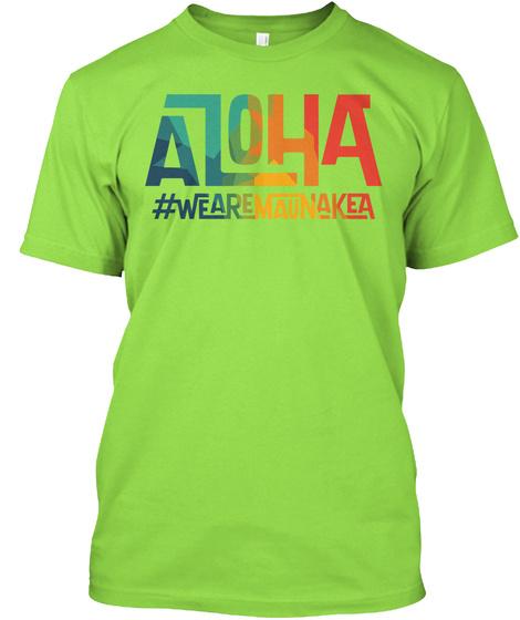 Aloha  # Wearmaunakea Lime T-Shirt Front