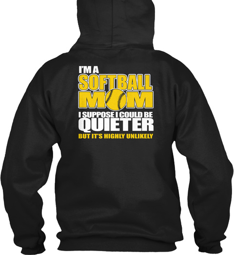 I'm A Softball Mom I Suppose I Could Be A Quieter But It's Highly Unlikely Black Sweatshirt Back