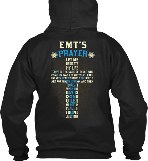 Emt's Prayer Let Me Dedicate My Life Today, To The Care Of Those Who Come My Way, Let Me Touch Each One With Healing... Black T-Shirt Back