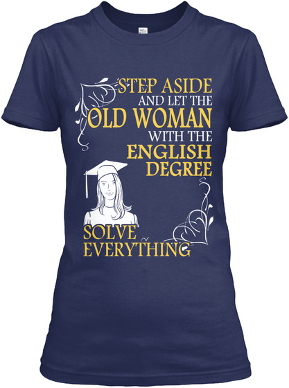 Step Aside And Let The Old Women With The English Degree Solve Everything Navy T-Shirt Front