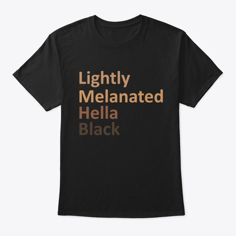 Lightly Melanated Hella T Shirt Black T-Shirt Front