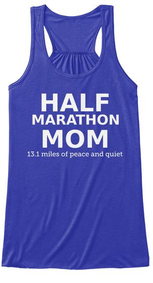Half Marathon Mom 13.1 Miles Of Peace And Quiet True Royal T-Shirt Front